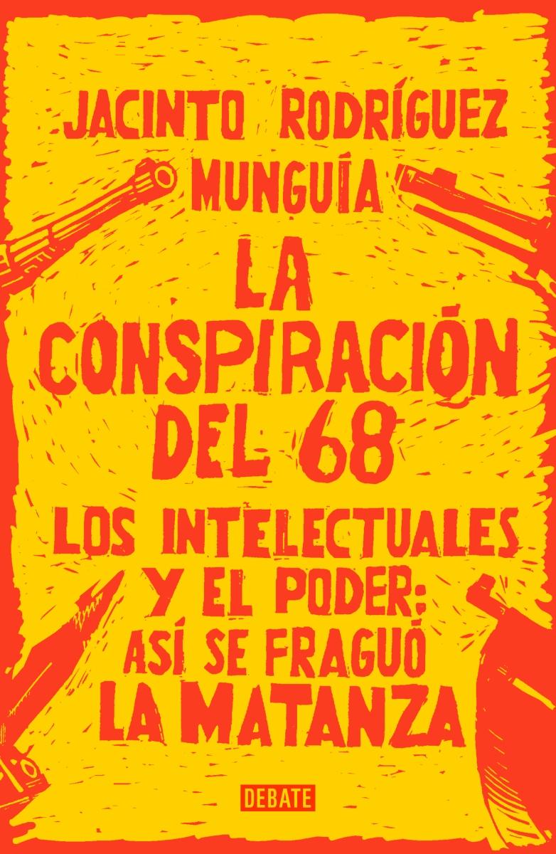 La conspiración del 68: Los intelectuales y el poder: así se fraguó la matanza